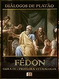 Diálogos de Platão - Fédon - Obra IV da Primeira Tetralogia (Ilustrado) (Diálogos de Platão - Primeira Tetralogia Livro 4)