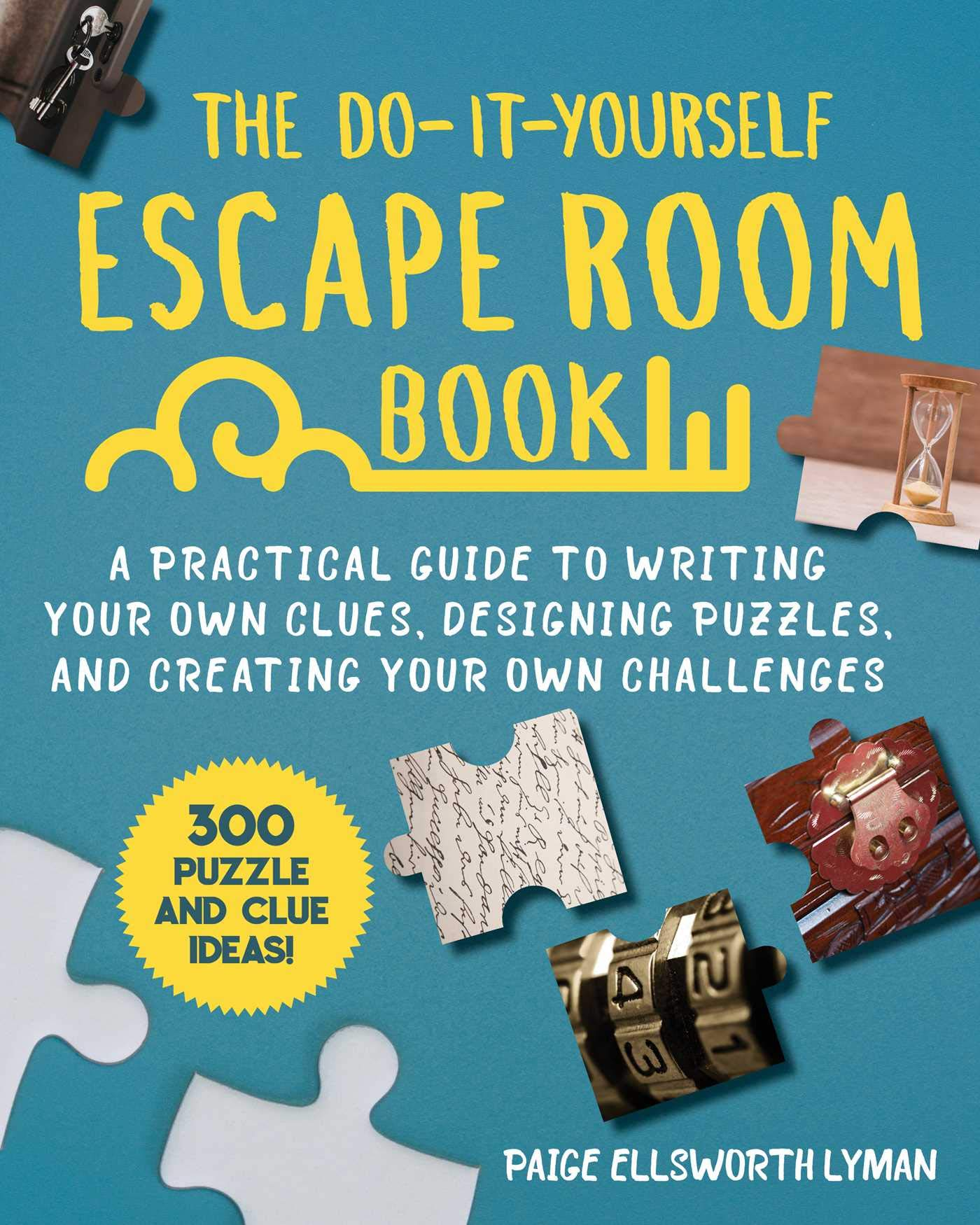 The Do It Yourself Escape Room Book A Practical Guide To Writing Your Own Clues Designing Puzzles And Creating Your Own Challenges Lyman Paige Ellsworth 9781510758803 Amazon Com Books