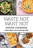 Waste Not, Want Not Kosher Cookbook: Creative Ways to Serve Yesterday's Meal