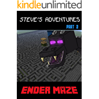 Steve's Adventures: Into The Ender Maze: The Unofficial Minecraft Novel (Minecraft Steve's Adventures Book 2)