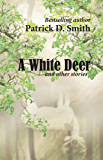 A White Deer And Other Stories - 6 Inspiring Stories by Patrick D. Smith