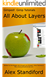 Gimped!  Gimp Tutorials - All About Layers (Gimped!  Gimp Essentials Book 1)