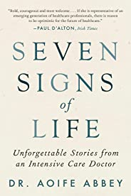 Seven Signs of Life: Unforgettable Stories from an Intensive Care Doctor