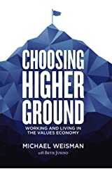 Choosing Higher Ground: Working and Living in the Values Economy Kindle Edition