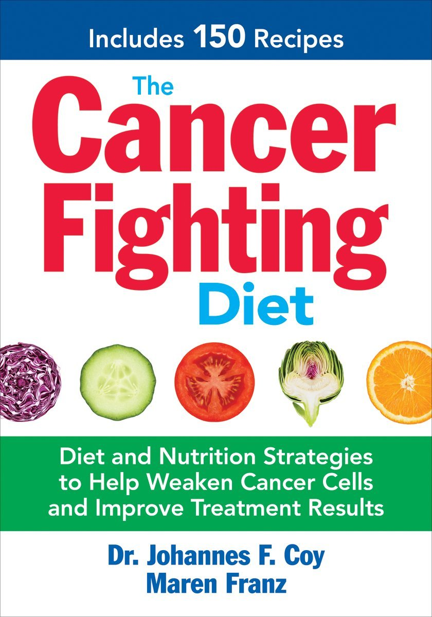 The Cancer Fighting Diet: Diet and Nutrition Strategies to