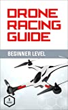 Drone Racing Guide - Beginner Level: The Complete Guide to Drone Racing Vol 1 (English Edition)