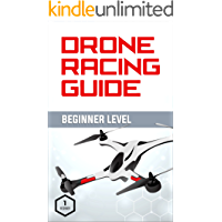 Drone Racing Guide - Beginner Level: The Complete Guide to Drone Racing Vol 1