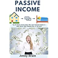 Passive Income: Top 10 Passive Income Ideas, Who want Financial Freedom & Make Money While Sleeping (How To Get Rich)