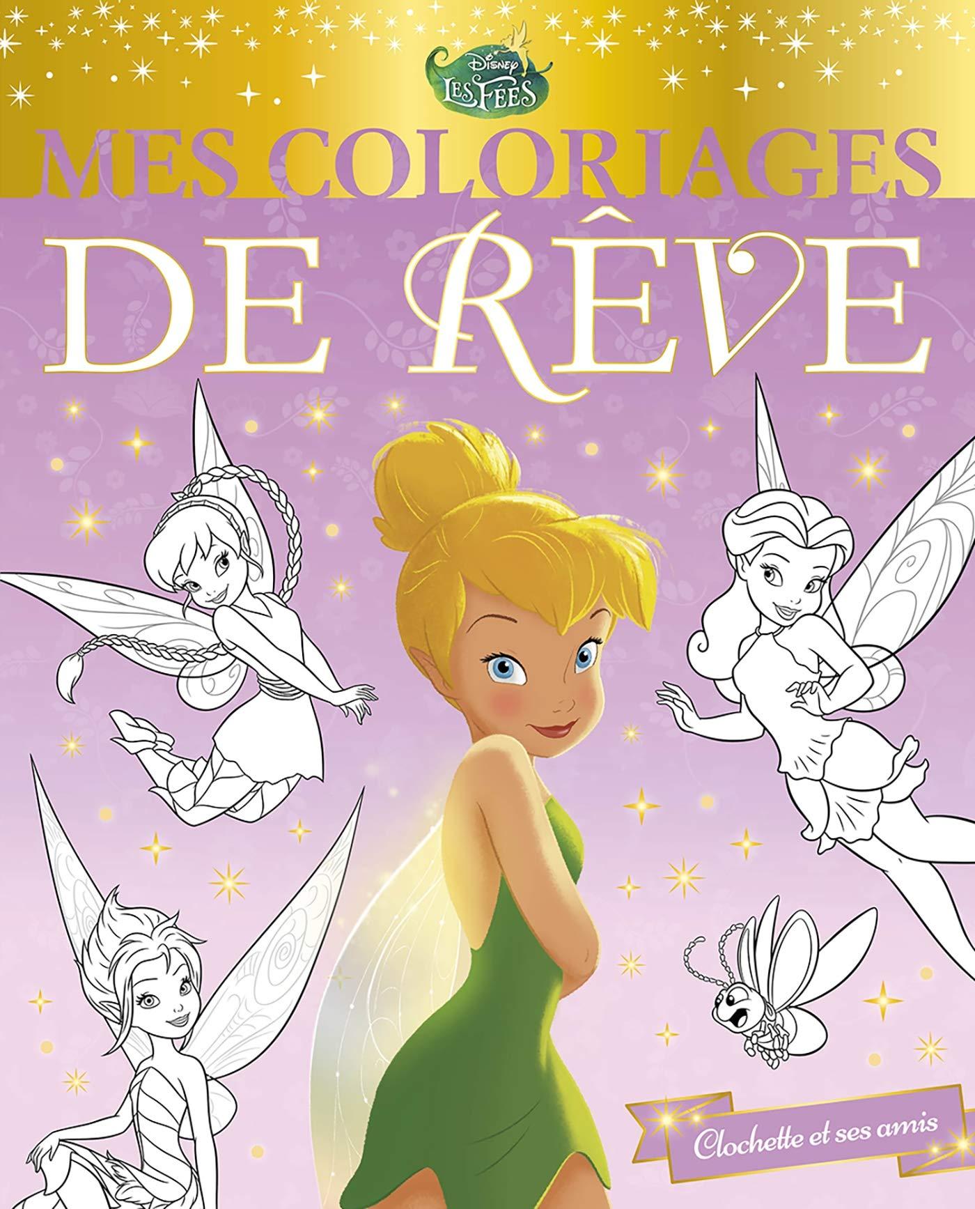 La Fee Clochette Mes Coloriages De Reve Clochette Et Ses Amis Disney Clochette Et Ses Amis French Edition 9782017091592 Amazon Com Books