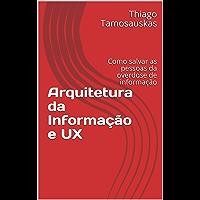 Arquitetura da Informação e UX: Como o design da experiência do usuário pode salvar as pessoas da overdose de informação