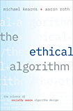 The Ethical Algorithm: The Science of Socially Aware Algorithm Design