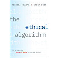 The Ethical Algorithm: The Science of Socially Aware Algorithm Design (English Edition)