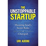 The Unstoppable Startup: Mastering Israel's Secret Rules of Chutzpah