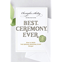 Best Ceremony Ever: How to Make the Serious Wedding Stuff Unique (Best Ever)