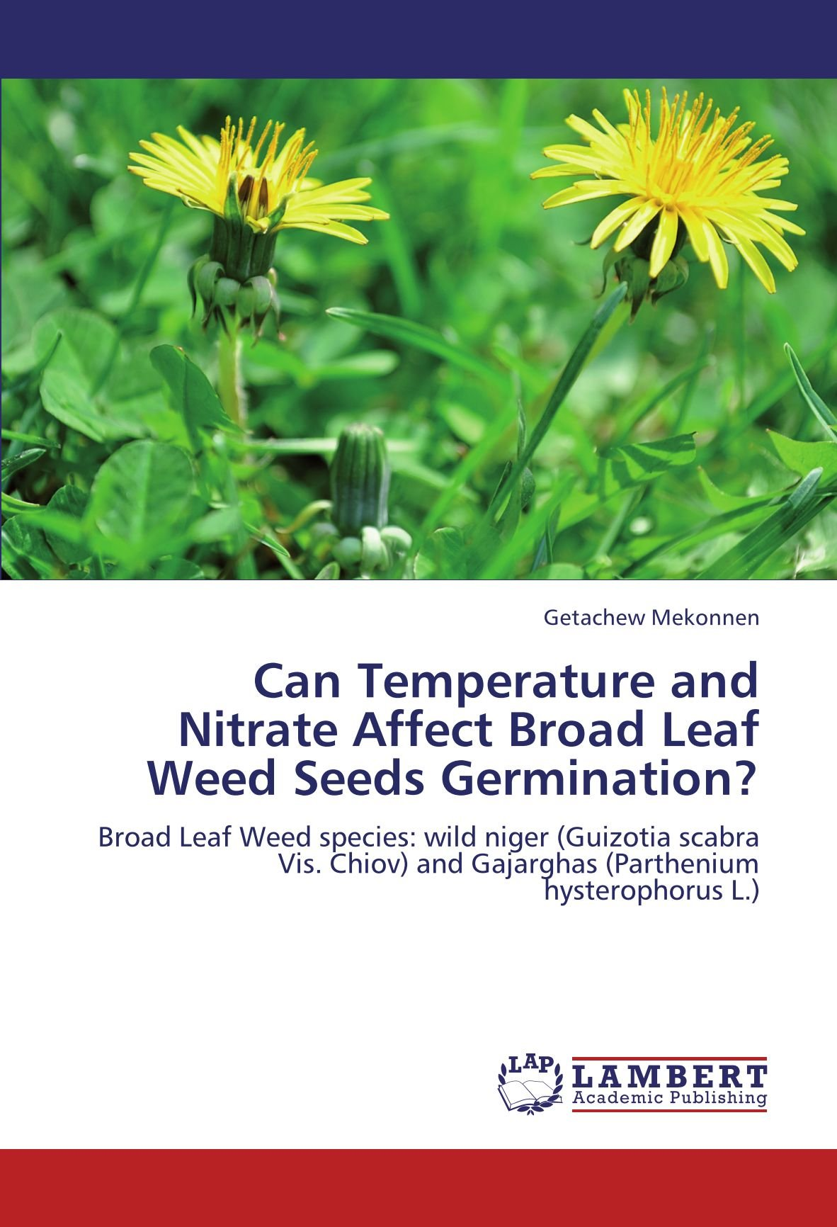 Can Temperature and Nitrate Affect Broad Leaf Weed Seeds Germination?: Broad Leaf Weed species: wild niger (Guizotia scabra Vis. Chiov) and Gajarghas (Parthenium hysterophorus L.) PDF
