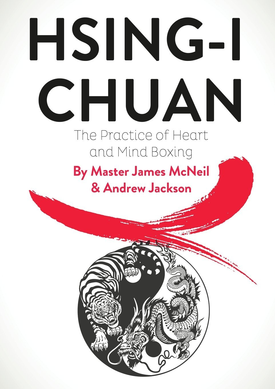 Hsing-I Chuan: The Practice of Heart and Mind Boxing: Master James McNeil,  Andrew Jackson: 9781912562237: Amazon.com: Books
