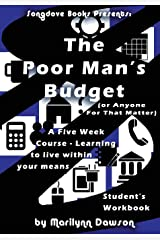 The Poor Man's Budget (or Anyone For That Matter) Student Workbook: A 5 week course learning to live within your means Paperback