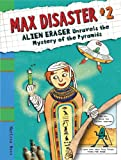 Max Disaster #2: Alien Eraser Unravels the Mystery of the Pyramids (Max Disaster (Quality))