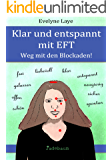 Klar und entspannt mit EFT: Weg mit den Blockaden!