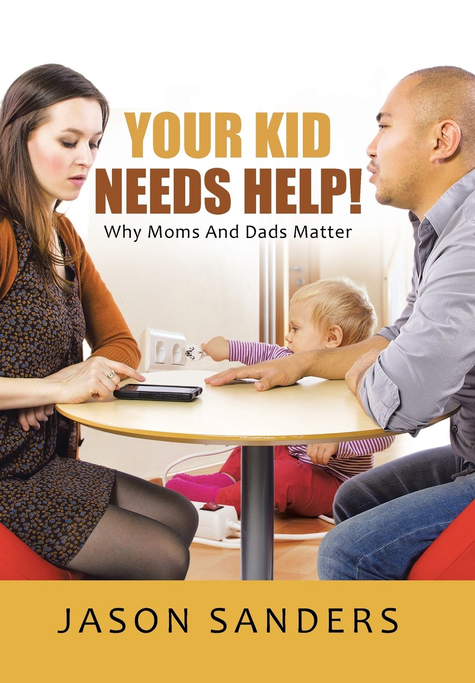 Your Kid Needs Help!: Why Moms And Dads Matter pdf