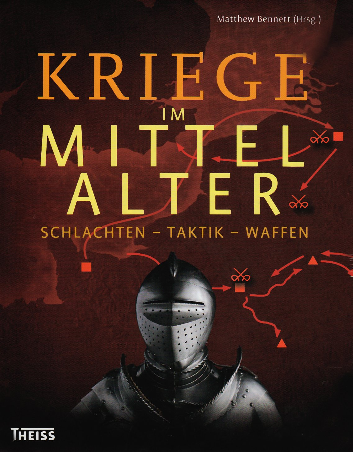 Kriege im Mittelalter: Schlachten - Taktik - Waffen