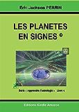 ASTROLOGIE LIVRE 4 : Les planètes en signes - Version Oct 2015