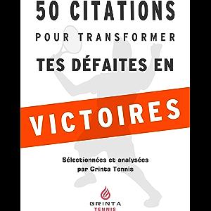 Tennis : 50 citations pour transformer tes défaites en victoires: Le mode d'emploi des plus grands penseurs de l…