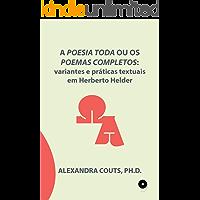 A Poesia Toda ou os Poemas Completos: variantes e práticas textuais em Herberto Helder