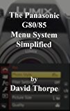 The Panasonic G80/85 Menu System Simplified (English Edition)