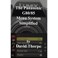 The Panasonic G80/85 Menu System Simplified
