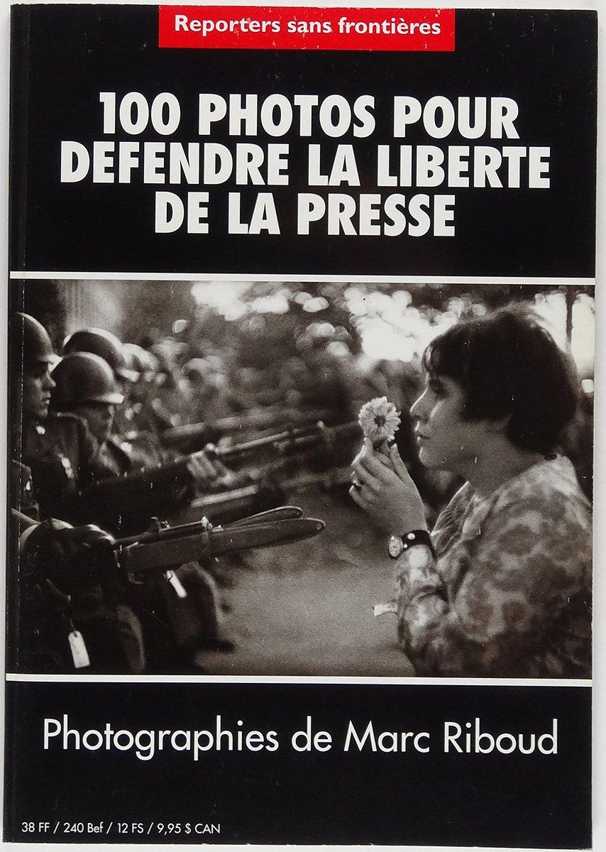 Amazon.fr - [Reporters sans frontières], 100 photos pour défendre la liberté  de la presse, photographies de Marc Riboud - [collectif] - Livres