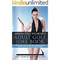 Absolutely Hilarious Adult Golf Joke Book (Golfwell's Adult Joke Book Series 1)