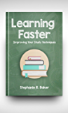 Learning Faster: Proven Techniques in remembering easily, Improve Your Study Techniques, Increase Memory, Focus Better, Accelerate your Learning, Master Fast Reading and be Genius