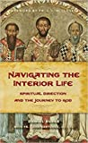 Navigating the Interior Life: Spiritual Direction and the Journey to God (Sophia Institute Spiritual Direction)