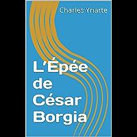L'Épée de César Borgia (French Edition)