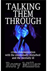 Talking Them Through: Crisis Communications with the Emotionally Disturbed and Mentally Ill Kindle Edition