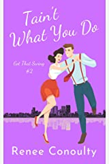 Tain't What You Do (Got That Swing Book 3) Kindle Edition
