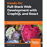 Hands-On Full-Stack Web Development with GraphQL and React: Build scalable full-stack applications while learning to solve co