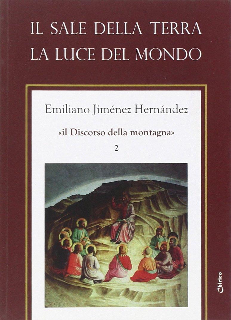 Il discorso della montagna: 2 Copertina flessibile – 1 gen 2008 Emiliano Jiménez Hernandez A. Chirico 8863620091 Teologia cristiana