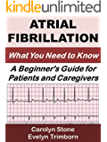 Atrial Fibrillation: What You Need to Know: A Beginner's Guide for Patients and Caregivers (Consumer Health Guides Book 1)