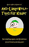 Anti-Langeweile-Tipps für Kinder: Beschäftigungen und Erlebnisse für drinnen und draußen