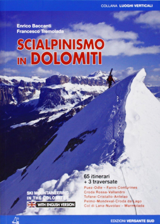 Scialpinismo in Dolomiti. 65 itinerari e 3 traversate