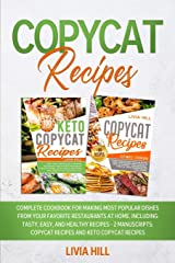 Copycat Recipes: Complete Cookbook for Making Most Popular Dishes from your Favorite Restaurants at Home. Including Tasty, Easy, and Healthy Recipes - 2 MANUSCRIPTS: Copycat Recipes and Keto Copycat Paperback