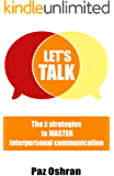 Let's Talk: The 3 Strategies to Master Interpersonal Communication