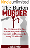 The Barton Murder: The Mysterious and True Murder Story on Hamilton Mountain. Did Somebody Get Away With Murder?