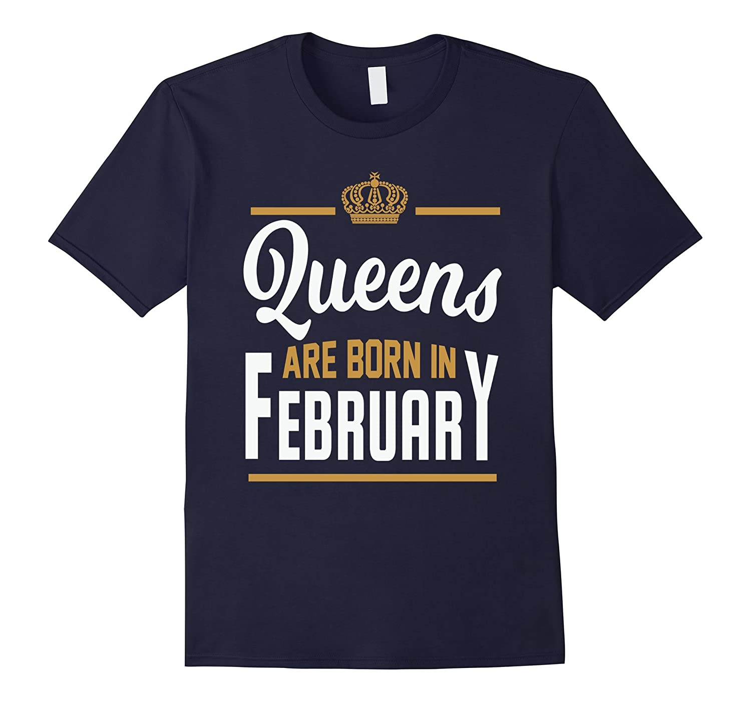 Queens Are Born In February T Shirt Birthday Gift T-Shirt-CL