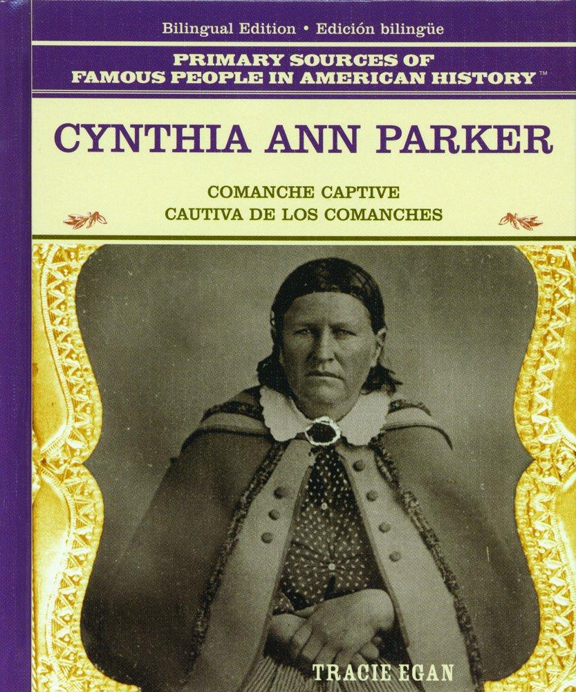 Read Online Cynthia Ann Parker: Comanche Captive = Cautiva De Los Comanches (Primary Sources of Famous People in American History) (Spanish Edition) pdf epub