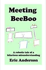 Meeting BeeBoo: A robotic tale of a hilarious misunderstanding (The Robotic Adventures of BeeBoo Book 1) Kindle Edition