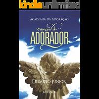 Manual do Adorador: Descobrindo a essência da Adoração (Academia da Adoração Livro 1)