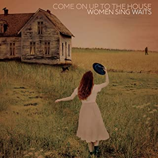 Book Cover: Come On Up To The House: Women Sing Waits
